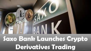 Saxo Bank Launches Crypto Derivatives Trading