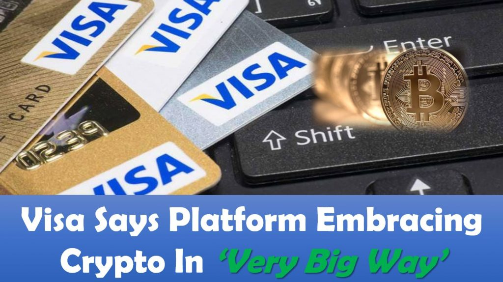 Visa Says Platform Embracing Crypto In 'Very Big Way'