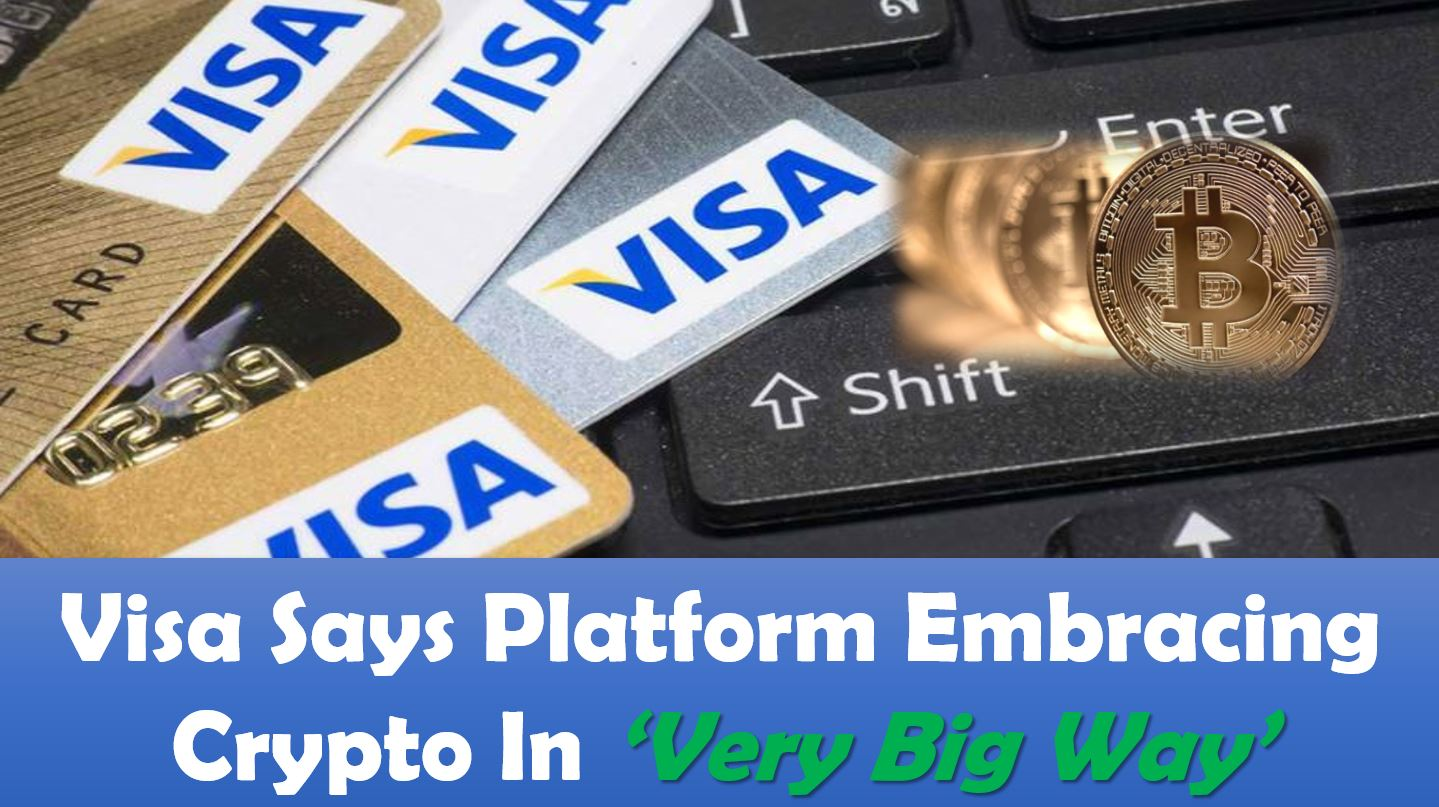 Visa Says Platform Embracing Crypto In 'Very Big Way'
