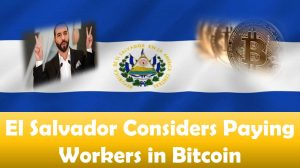 El Salvador Considers Paying Workers in Bitcoin