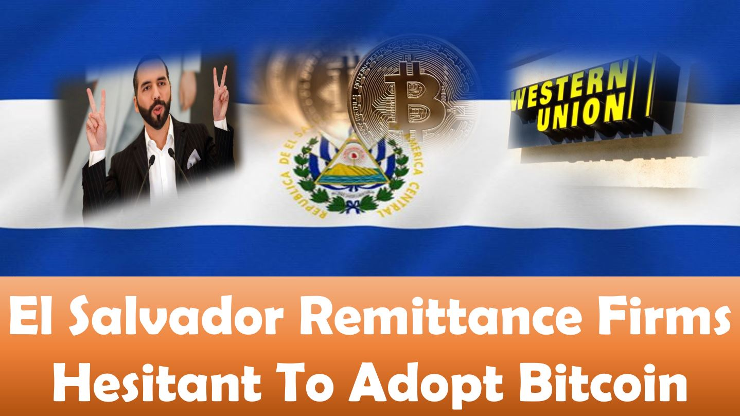 El Salvador Remittance Firms Hesitant To Adopt Bitcoin