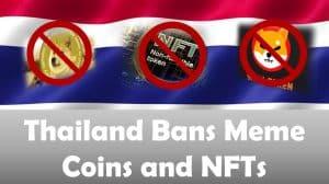Thailand Bans Meme Coins and NFTs