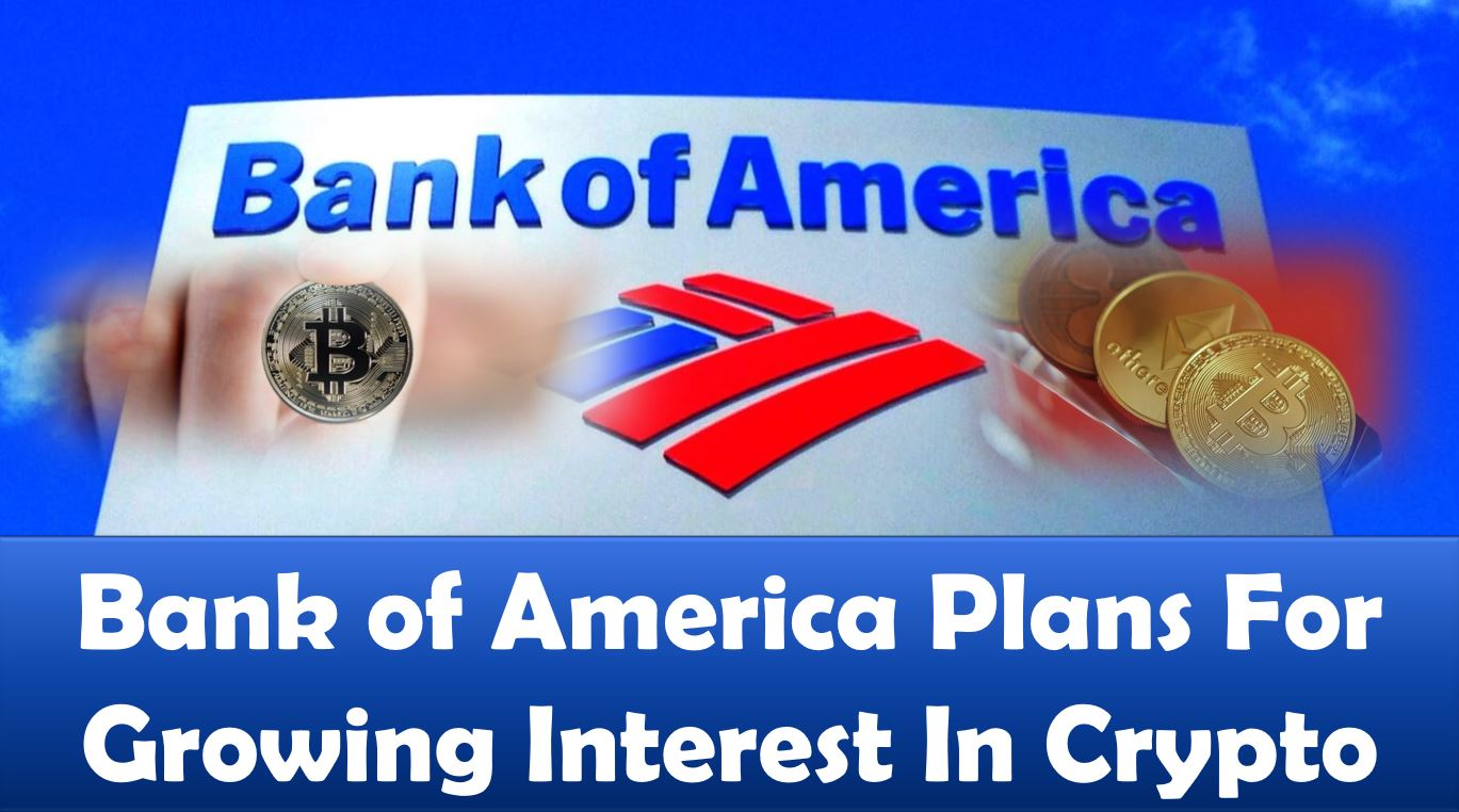Bank of America Plans For Growing Interest In Crypto