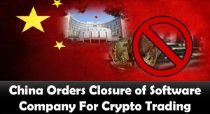 China Orders Closure of Software Company For Crypto Trading