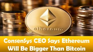 ConsenSys CEO Says Ethereum Will Be Bigger Than Bitcoin