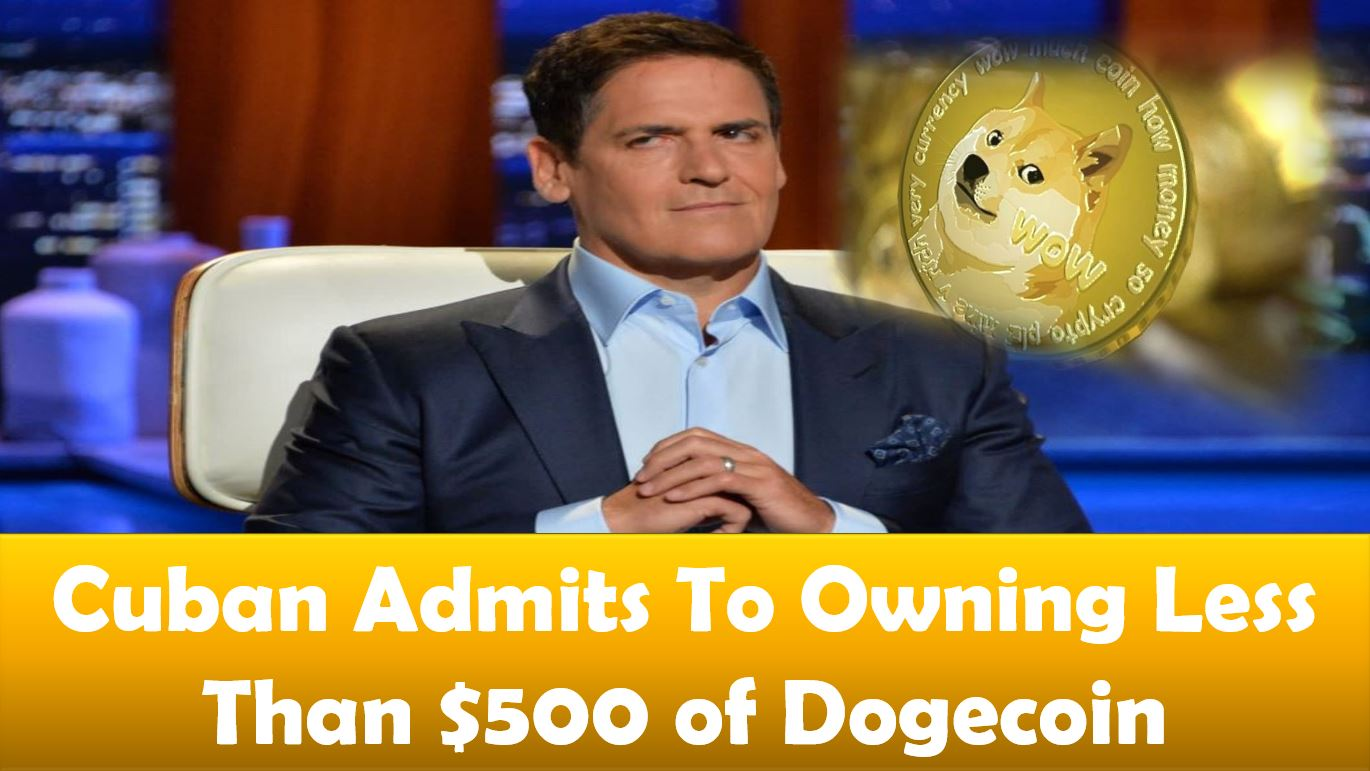 Mark Cuban Admits To Owning Less Than $500 of Dogecoin