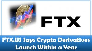 FTX.US Says Crypto Derivatives Launch Within a Year