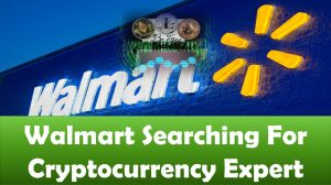 Walmart Searching For Cryptocurrency Expert