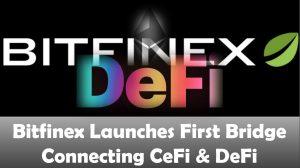 Bitfinex Launches First Bridge Connecting CeFi & DeFi