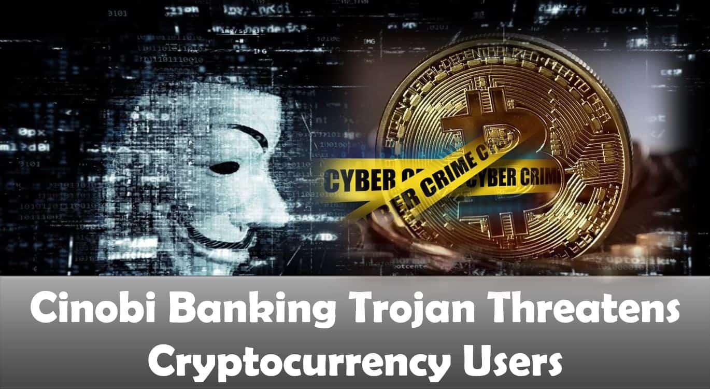 Cinobi Banking Trojan Threatens Cryptocurrency Users