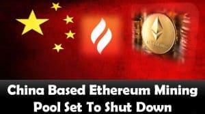 China Based Ethereum Mining Pool Set To Shut Down