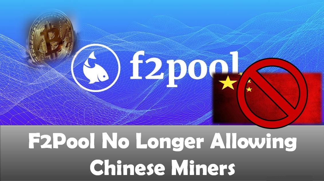 F2Pool No Longer Allowing Chinese Miners